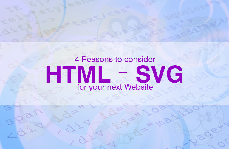 4 Reasons to consider a HTML and SVG for your next Website