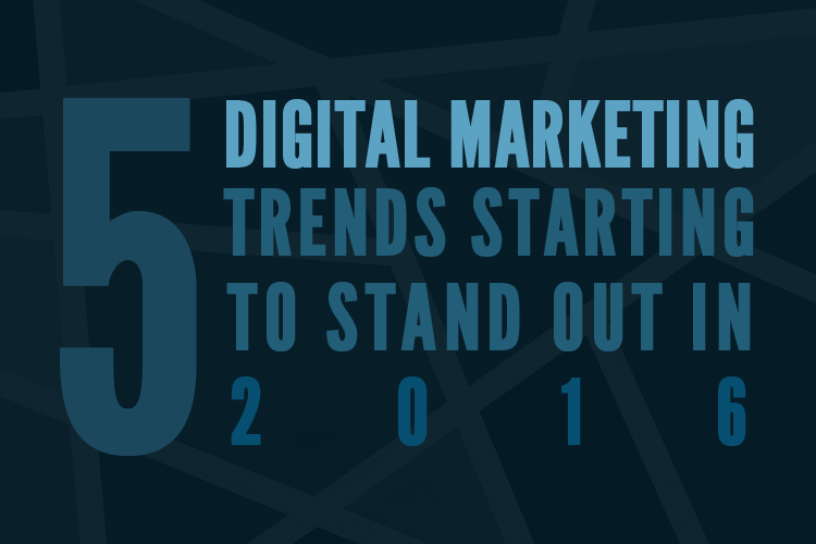 5 Digital Marketing Trends Starting to Stand Out in 2016